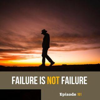 Episode 101: Failure Is NOT Failure