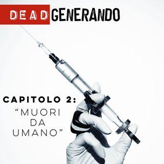 DEAD Generando - Capitolo 2: Muori da Umano