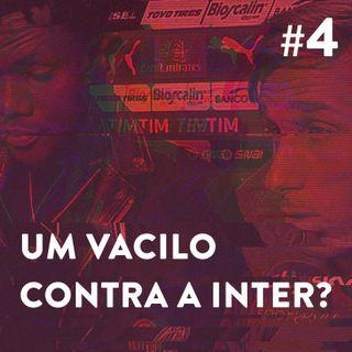 #4 - Um vacilo contra a Inter?