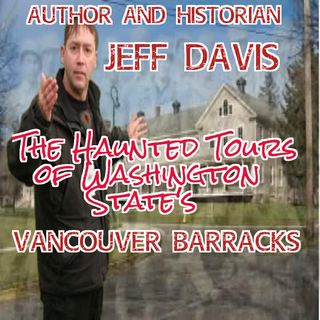 Jeff Davis The Haunted Vancouver Barracks Washington State