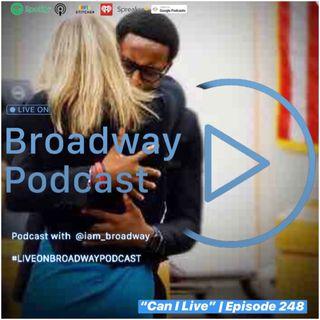 Episode 248 - Can I Live #LiveOnBroadwayPodcast