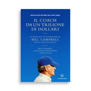 Il coach da un trilione di dollari - Eric Schmidt, Jonathan Rosember, Alan Eagle