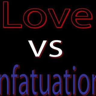 The Series on Love: Love vs Infatuation