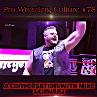 Pro Wrestling Culture #78 - A Conversation with Mike Schwarz