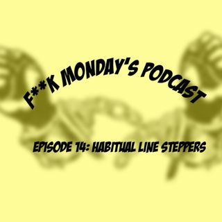 Episode 14: Habitual Line Steppers