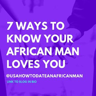 7 Ways To Know Your African Man Really Loves You