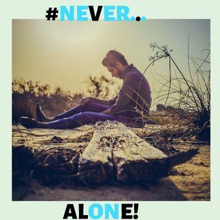 #NEVER ALONE!
