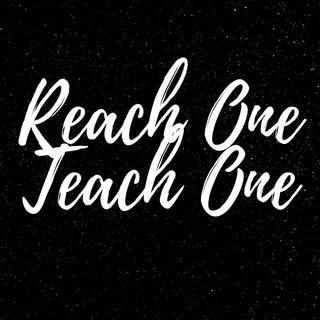Reach One Teach One Ep. 4