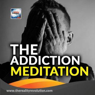 The Addiction Meditation