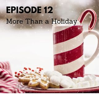 Episode 12 - More Than a Holiday