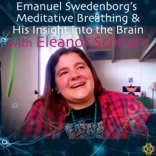 Emanuel Swedenborg's Meditative Breathing & His Insight into the Brain with Eleanor Schnarr