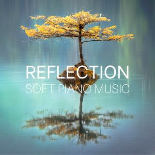Reflection - Relaxing Soft Piano Music