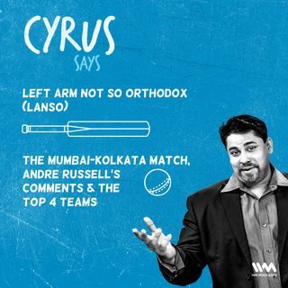 Ep. 367: LANSO: The Mumbai-Kolkata match, Andre Russell's comments & the top 4 teams