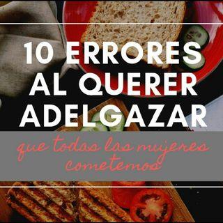 10 ERRORES AL QUERER ADELGAZAR QUE TODAS LAS MUJERES COMETEMOS