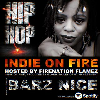 INDIE ON FIRE, HOSTED BY FIRENATION FLAMEZ - GUEST: BARZ NICE
