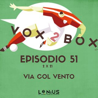Episodio 51 (2x21) - Via col Vento