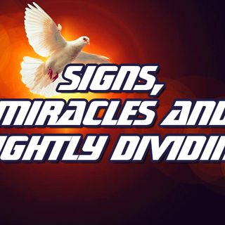 NTEB RADIO BIBLE STUDY: Applying Dispensational Truth And Rightly Dividing To Signs, Miracles And Wonders Removes All Confusion