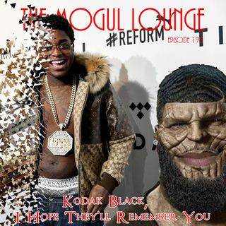 The Mogul Lounge Episode 190: Kodak Black, I Hope They Remember You