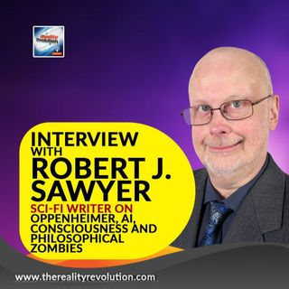 Interview with Robert J. Sawyer on Oppenheimer, Consciousness, AI and Philosophical Zombies