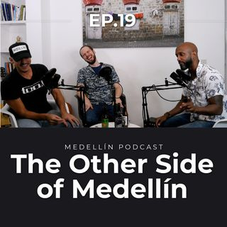 The Other Side of Medellin - Medellin Podcast Ep. 19