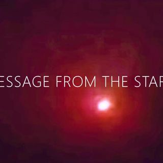 A MESSAGE FROM THE STARS PART 1
