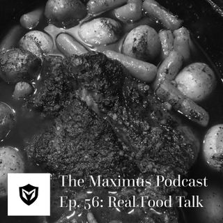 The Maximus Podcast Ep. 56 - Real Food Talk