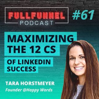 Episode 61: Maximizing the 12 Cs of LinkedIn Success with Tara Horstmeyer