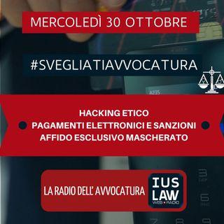 HACKING ETICO – PAGAMENTI ELETTRONICI E SANZIONI – AFFIDO ESCLUSIVO MASCHERATO – #SvegliatiAvvocatura