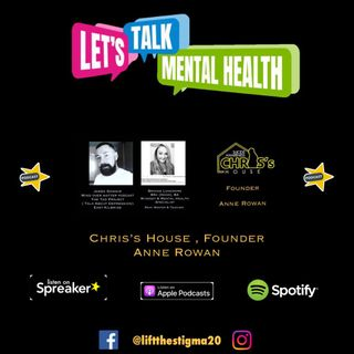 Lets Talk Mental Health Presents _ Chris's House Founder -  Anne Rowan