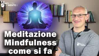 Meditazione Mindfulness Come si fa (anche per chi inizia)