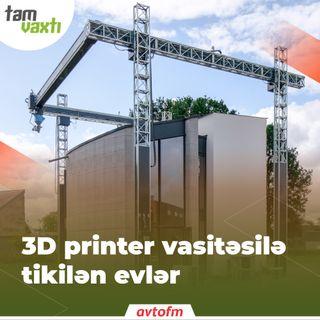 3D printer vasitəsilə tikilən evlər | Tam vaxtı #44