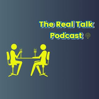 The RealTalk Podcast Ep.1