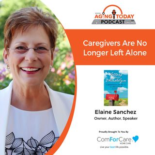 9/6/21: Elaine Sanchez of Caregiverhelp.com | CAREGIVERS ARE NOT ALONE | Aging Today with Mark Turnbull from ComForCare Portland