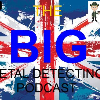 Arron Weedall on the BIG Metal Detecting Podcast