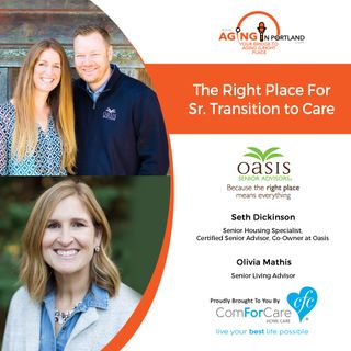 1/22/20: Seth Dickinson and Olivia Mathis of Oasis Senior Advisors | Transitioning to Senior Care | Aging in Portland with Mark Turnbull
