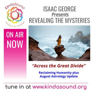 Across the Great Divide: August Astrology Update | Revealing the Mysteries with Isaac George