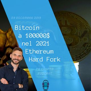 Bitcoin a 100000$ nel 2021 | ethereum hard fork | Tg Crypto PODCAST