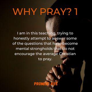 WHY PRAY - PART 1