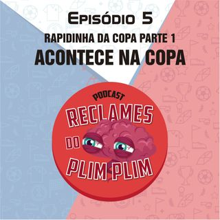 Episódio 5 - Acontece na Copa (Rapidinha parte 1) - Reclames do Plim Plim