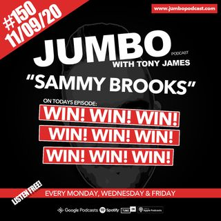 Jumbo Ep:150 - 11.09.20 - Sammy Brooks WIN! WIN! WIN!