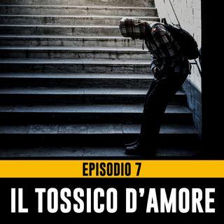 Uomini Terribili - Episodio 7 - Il Tossico d'Amore