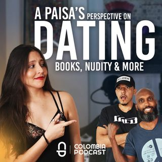Intellect, Sexuality, Dating and More: A Paisa's Perspective - Episode 44