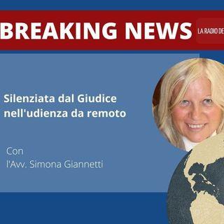 SILENZIATA DAL GIUDICE NELL'UDIENZA DA REMOTO – AVV. SIMONA GIANNETTI – BREAKING NEWS