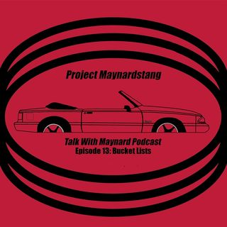 Talk With Maynard Podcast Episode 13 (Bucket Lists)