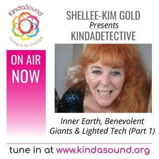 Inner Earth. Benevolent Giants & Lighted Tech, Part 1 | KindaDetective with Shellee-Kim Gold