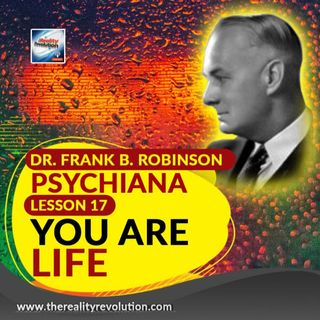 Dr. Frank B  Robinson Psychiana Lesson 17 YOU ARE LIFE