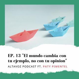 Ep. 13 El mundo cambia con tu ejemplo, no con tu opinion