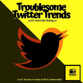 TROUBLESOME TWITTER TRENDS EPS2