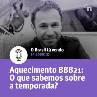 #22 - Aquecimento BBB21: O que sabemos e o que queremos na temporada?