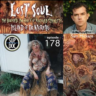 178 - LOST SOUL: THE DOOMED JOURNEY OF RICHARD STANLEY'S ISLAND OF DR. MOREAU w Sam Mickens
